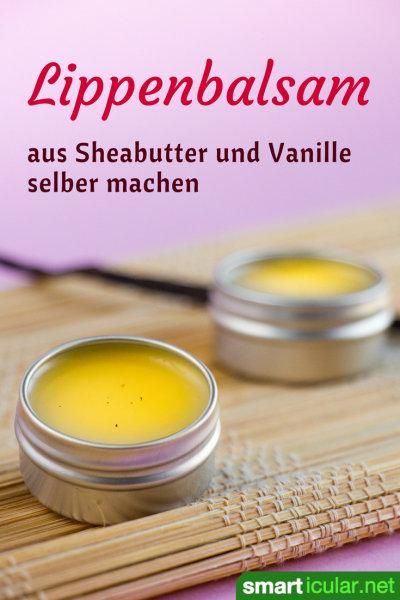 Lippenbalsam aus Sheabutter und Vanille selbst herstellen