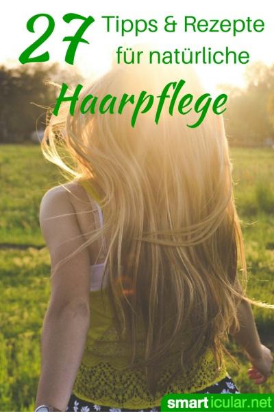 Natürliche Haarpflegetipps - Hausmittel und selbstgemachte Pflegeprodukte