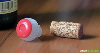 Sekt- und Weinflaschen wieder verschließen und länger haltbar machen? Zwei kleine aber geniale Tricks!