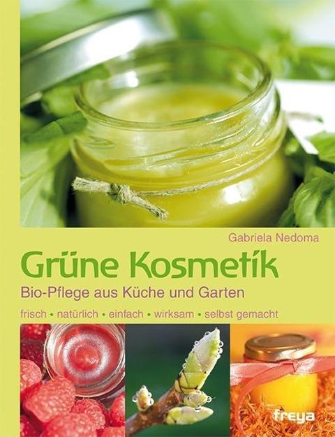Grüne Kosmetik - Bio-Pflege aus Küche und Garten