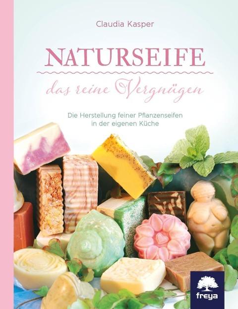 Naturseife, das reine Vergnügen: Die Herstellung feiner Pflanzenseifen in der eigenen Küche.