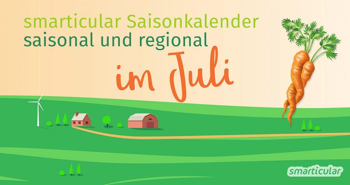 Regional und saisonal essen ist gut für die Gesundheit, Umwelt aber auch für den Geldbeutel! Was ist im Juli in Saison?