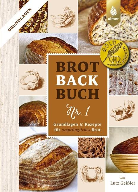 Brotbackbuch Nr. 1: Grundlagen und Rezepte für ursprüngliches Brot.