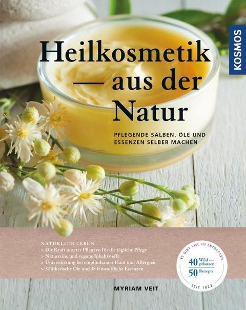 Heilkosmetik aus der Natur - pflegende Salben, Öle und Essenzen selber machen