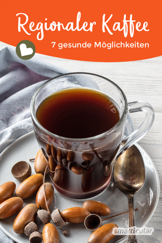 Regionale Alternativen zu Kaffee gesucht? Wir zeigen dir, wie du aus Eicheln, Kastanien und Co. ein ebenso leckeres wie gesundes Getränk herstellen kannst