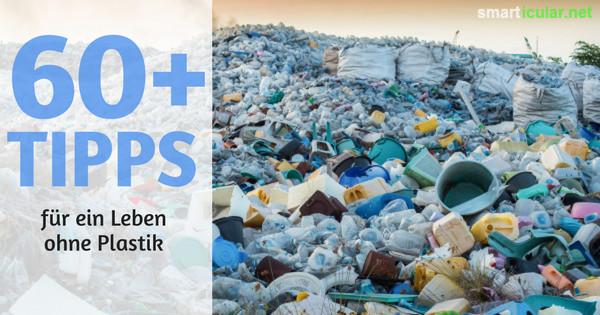Leben ohne Plastik: Auf viele kurzlebige Plastikprodukte kannst du leicht verzichten. Das spart nicht nur Müll, sondern ist häufig auch noch gesünder und preiswerter.