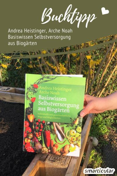 """Mit Ihrem Werk """"Basiswissen Selbstversorgung aus Biogärten"""" hat Andrea Heistinger eine Anleitung für angehende und gleichzeitig ein Nachschlagewerk für erfahrene Selbstversorger geschaffen."""