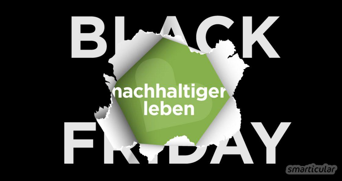 Während alle Welt nach Schnäppchen jagt, kannst du anderswo die Ruhe genießen, so wird der Black Friday zum Green Friday. Für mehr persönliche Zufriedenheit und eine geschützte Umwelt!