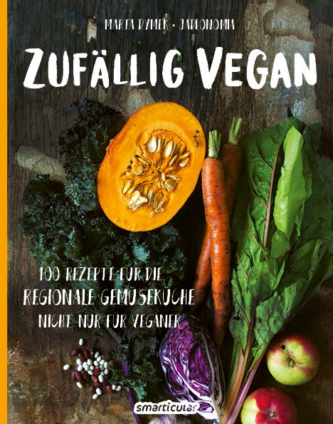 Marta Dymek - Zufällig vegan - 100 Rezepte für die regionale Gemüseküche – nicht nur für Veganer