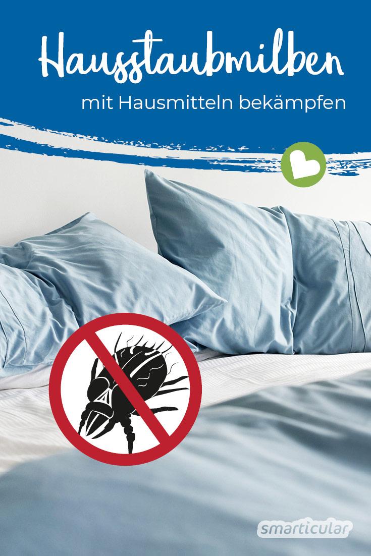 Hausstaubmilben tummeln sich vor allem im Bett und können starke Beschwerden verursachen. Mit diesen einfachen Maßnahmen und Hausmitteln kannst du die Plagegeister nachhaltig bekämpfen.
