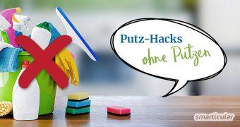 Putz-Hacks ohne Putzen: Mit diesen Putztipps sparst du zu viel Arbeit, Zeit und Geld beim Reinigen der verschiedensten Dinge in der Küche und in der Wohnung.