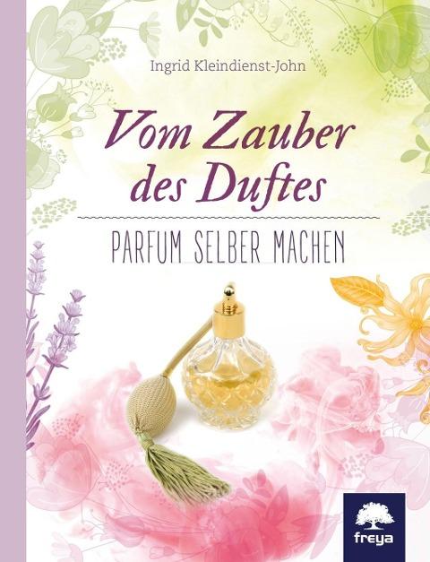 Vom Zauber des Duftes - Parfum selber machen