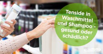 Tenside sind in vielen alltäglichen Produkten wie Waschmittel und Shampoo enthalten. Wie du bedenkliche von empfehlenswerten Tensiden unterscheiden kannst, erfährst du hier.
