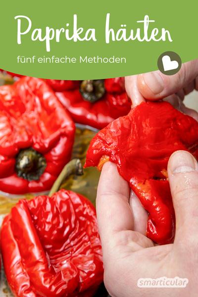 Paprika-Häuten leicht gemacht: Mit diesen einfachen Methoden lässt sich die schwer verdauliche Haut des köstlichen Gemüses ruckzuck entfernen.