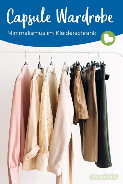 Schon durch die Wahl der Kleidung, Zeit, Geld und Platz sparen ... Das klappt mit einer Capsule Wardrobe, einer minimalistisch angelegten Garderobe!