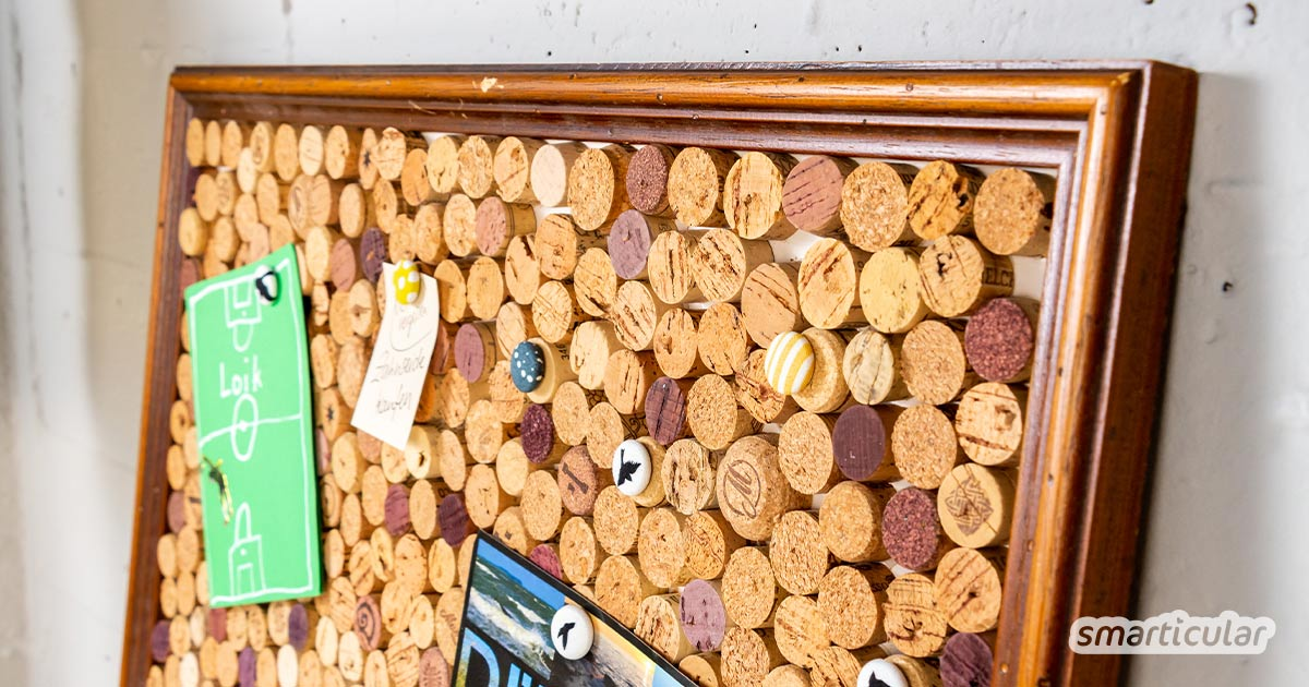 Statt sie wegzuwerfen, lässt sich aus Korken eine dekorative und praktische Korkpinnwand selber machen - ein einfaches Upcycling-Projekt, auch mit Kindern.