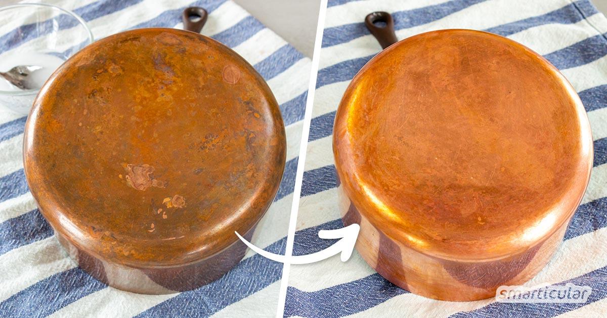 Kupfertöpfe sind erstklassiges Kochgeschirr. Leider laufen sie allmählich an. Mit einem Trick lässt sich Kupfer reinigen – schnell und ohne teure Reiniger.